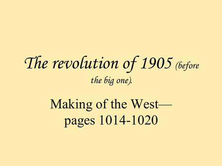 The revolution of 1905 (before the big one). Making of the West— pages 1014-1020.