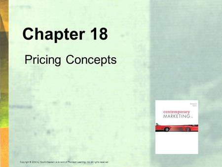 Copyright © 2004 by South-Western, a division of Thomson Learning, Inc. All rights reserved. Chapter 18 Pricing Concepts.
