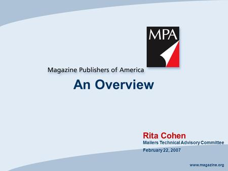 Www.magazine.org An Overview Rita Cohen Mailers Technical Advisory Committee February 22, 2007.