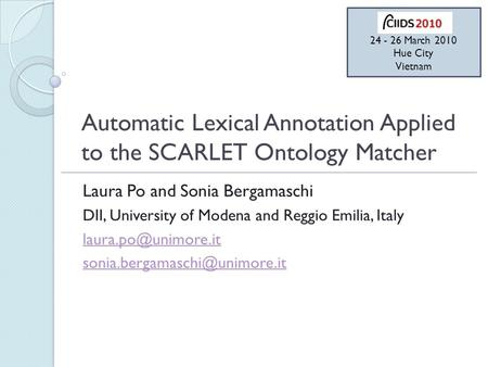 Automatic Lexical Annotation Applied to the SCARLET Ontology Matcher Laura Po and Sonia Bergamaschi DII, University of Modena and Reggio Emilia, Italy.