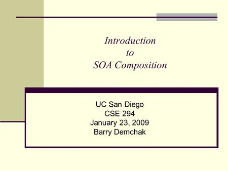 Introduction to SOA Composition UC San Diego CSE 294 January 23, 2009 Barry Demchak.