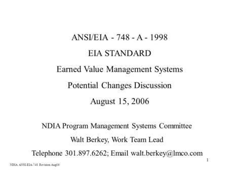 1 ANSI/EIA - 748 - A - 1998 EIA STANDARD Earned Value Management Systems Potential Changes Discussion August 15, 2006 NDIA Program Management Systems Committee.
