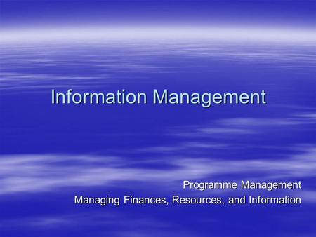 Information Management Programme Management Managing Finances, Resources, and Information.