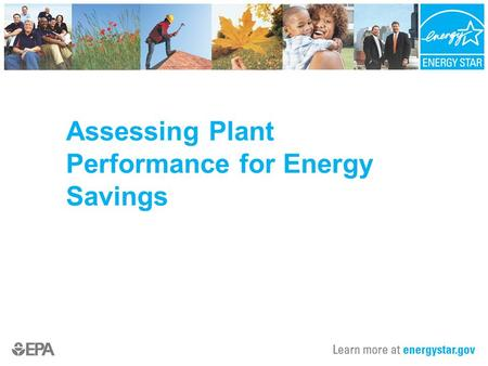 Assessing Plant Performance for Energy Savings. Today's discussion Critical foundation for plant assessments – a strategic energy management program Background.