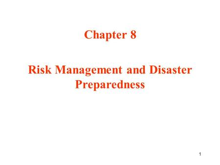 1 Chapter 8 Risk Management and Disaster Preparedness.