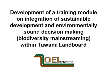 Development of a training module on integration of sustainable development and environmentally sound decision making (biodiversity mainstreaming) within.