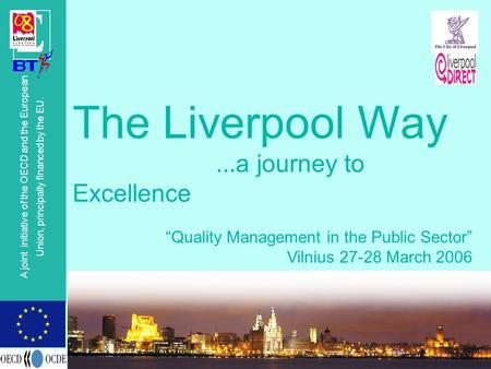 "© OECD A joint initiative of the OECD and the European Union, principally financed by the EU. The Liverpool Way...a journey to Excellence ""Quality Management."
