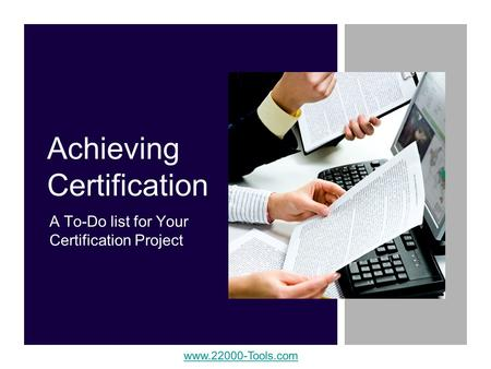 Www.22000-Tools.com Achieving Certification A To-Do list for Your Certification Project.