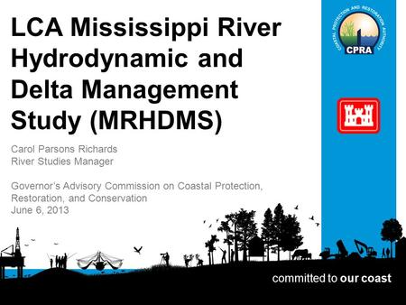 LCA Mississippi River Hydrodynamic and Delta Management Study (MRHDMS) Carol Parsons Richards River Studies Manager Governor's Advisory Commission on Coastal.