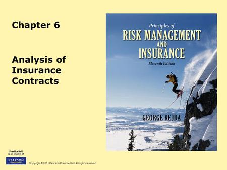 Copyright © 2011 Pearson Prentice Hall. All rights reserved. Chapter 6 Analysis of Insurance Contracts.