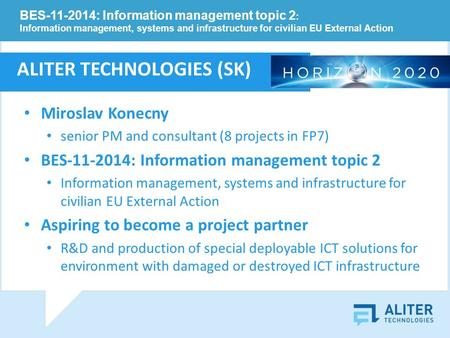 Miroslav Konecny senior PM and consultant (8 projects in FP7) BES-11-2014: Information management topic 2 Information management, systems and infrastructure.