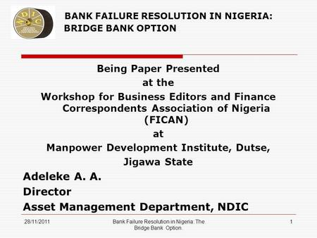 BANK FAILURE RESOLUTION IN NIGERIA: THE BRIDGE BANK OPTION Being Paper Presented at the Workshop for Business Editors and Finance Correspondents Association.