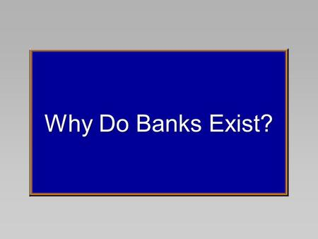 Why Do Banks Exist?. 2-33 Minimize Transactions CostsMinimize Transactions Costs Depository intermediaries like savings and loans, mutual funds, and banks.
