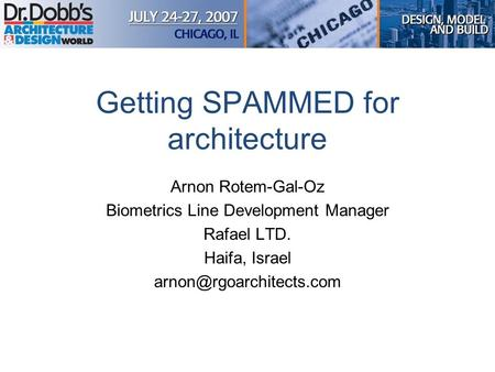 Getting SPAMMED for architecture Arnon Rotem-Gal-Oz Biometrics Line Development Manager Rafael LTD. Haifa, Israel