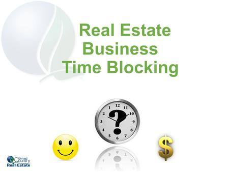 Real Estate Business Time Blocking. Exercise Take 15 minutes to write down everything you did yesterday from the time you awoke until bed. – Personal.