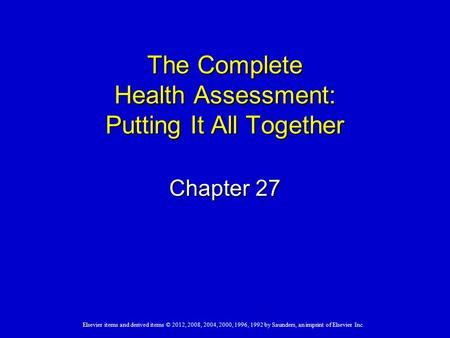 Elsevier items and derived items © 2012, 2008, 2004, 2000, 1996, 1992 by Saunders, an imprint of Elsevier Inc. The Complete Health Assessment: Putting.
