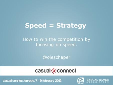Speed = Strategy How to win the competition by focusing on