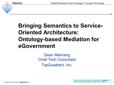 TopQuadrant TopMIND Semantic Web Technology Trainings & Workshops © Copyright 2001-2005, TopQuadrant Inc. The information in this presentation is proprietary.
