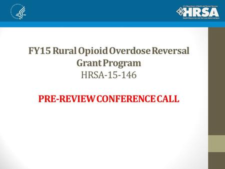 FY15 Rural Opioid Overdose Reversal Grant Program HRSA-15-146 PRE-REVIEW CONFERENCE CALL.