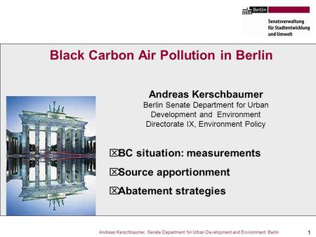Andreas Kerschbaumer, Senate Department for <strong>Urban</strong> Development <strong>and</strong> <strong>Environment</strong>, Berlin 1 Black Carbon Air Pollution in Berlin  BC situation: measurements.