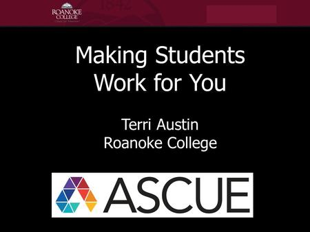 Making Students Work for You Terri Austin Roanoke College.