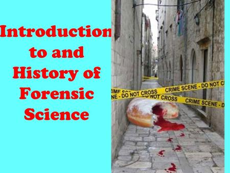 Introduction to and History of Forensic Science. Definition Forensic Science is the application of science and technology to the criminal justice system.