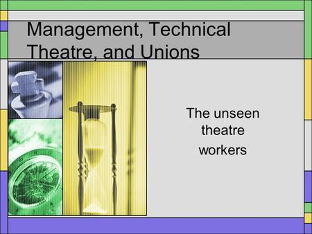 Management, Technical Theatre, and Unions The unseen theatre workers.