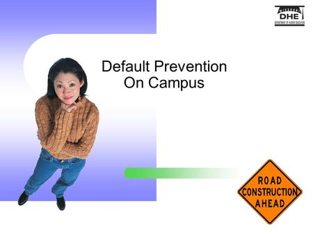 Default Prevention On Campus. Default Management Plan Develop your plan via a default management team – Representative from each office involved in delivery.