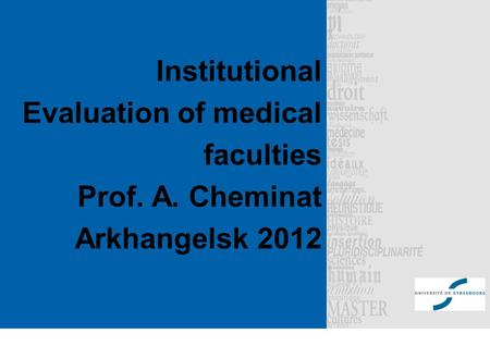 Institutional Evaluation of medical faculties Prof. A. Сheminat Arkhangelsk 2012.