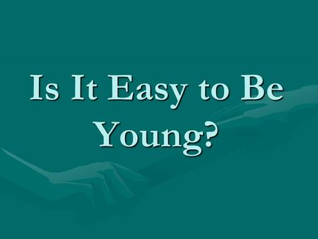Is It Easy to Be Young?. What Right Is Right for Me?