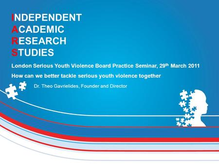 INDEPENDENT ACADEMIC RESEARCH STUDIES London Serious Youth Violence Board Practice Seminar, 29 th March 2011 How can we better tackle serious youth violence.