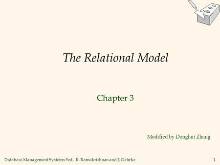 Database Management Systems 3ed, R. Ramakrishnan and J. Gehrke1 The Relational Model Chapter 3 Modified by Donghui Zhang.