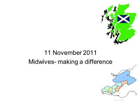 11 November 2011 Midwives- making a difference. Joyce Leggate Belinda Morgan Family Health Project NHS Fife.