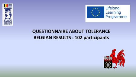 QUESTIONNAIRE ABOUT TOLERANCE BELGIAN RESULTS : 102 participants.