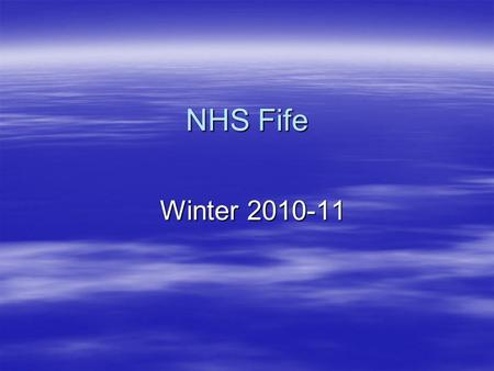 NHS Fife Winter 2010-11. Preparation  Winter plans in place in each part of system  Joint escalation procedure agreed and in place  Agreement on information.