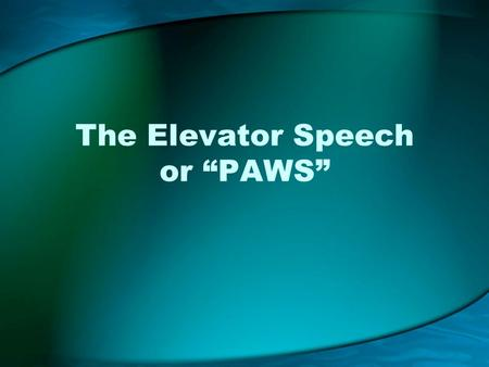 "The Elevator Speech or ""PAWS"""