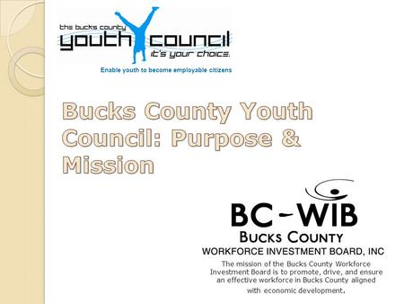 The mission of the Bucks County Workforce Investment Board is to promote, drive, and ensure an effective workforce in Bucks County aligned with economic.