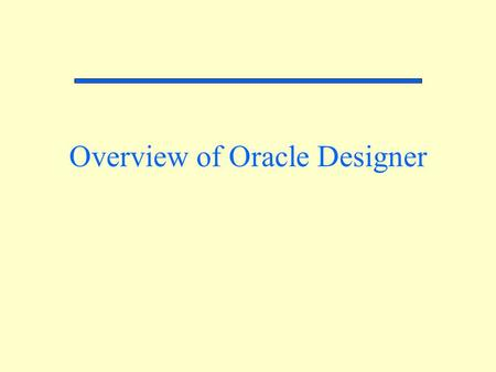 Overview of Oracle Designer. Database Development Process Business Information Requirements Operational Database Conceptual Data Modeling Logical Database.