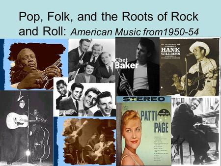 Pop, Folk, and the Roots of Rock and Roll: American Music from1950-54.