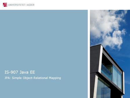 IS-907 Java EE JPA: Simple Object-Relational Mapping.