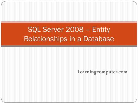 Learningcomputer.com SQL Server 2008 – Entity Relationships in a Database.