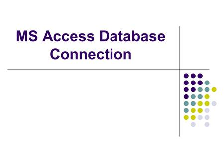 MS Access Database Connection. Database? A database is a program that stores data and records in a structured and queryable format. The tools that are.