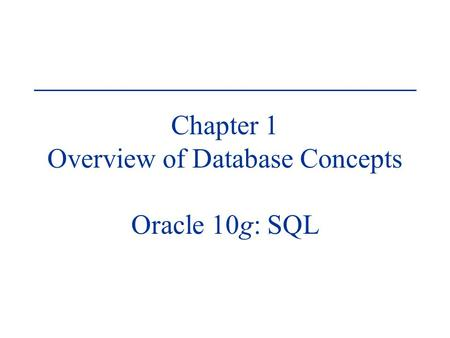 Chapter 1 Overview of Database Concepts Oracle 10g: SQL