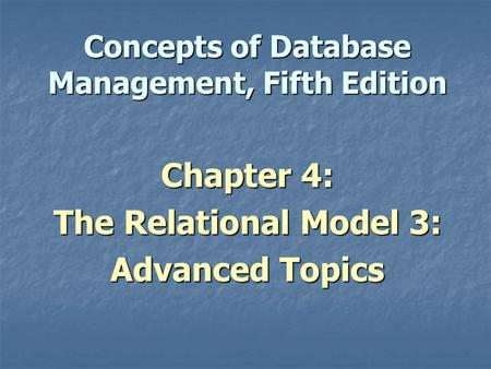 Concepts of Database Management, Fifth Edition Chapter 4: The Relational Model 3: Advanced Topics.
