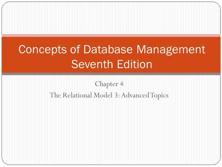 Chapter 4 The Relational Model 3: Advanced Topics Concepts of Database Management Seventh Edition.