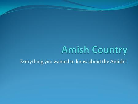 Everything you wanted to know about the Amish!. FAQ about the Amish Who are they? What are the different types of Amish? Where do they live? Why don't.