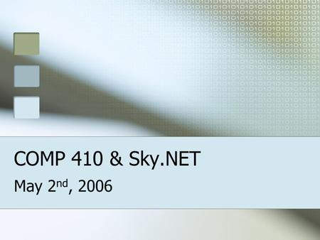 COMP 410 & Sky.NET May 2 nd, 2006. What is COMP 410? Forming an independent company The customer The planning Learning teamwork.