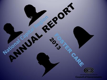 National Capital Region ANNUAL REPORT FOSTER CARE 2013.