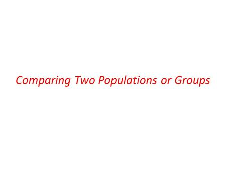 Comparing Two Populations or Groups