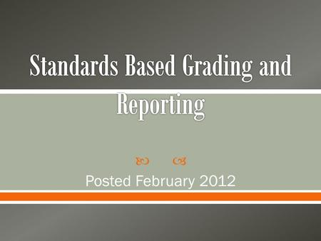  Posted February 2012.  Standards-Based Homework and Grading Committee – (completed work in 2007)  Homework and Grading Policy and Procedure (established.
